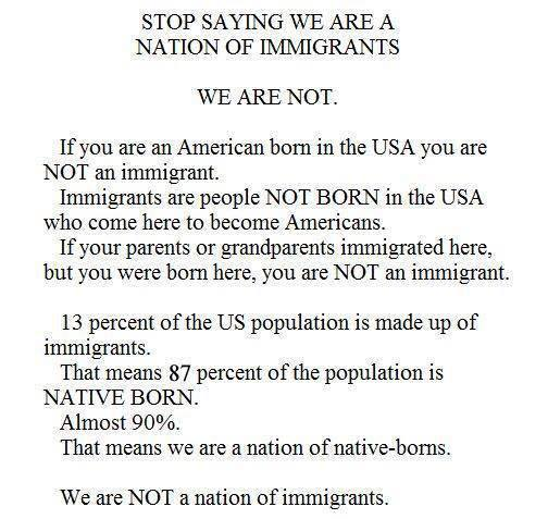 STOP SAYING THAT WE ARE A NATION OF IMMIGRANTS, WE ARE NOT